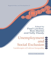 Unemployment and Social Exclusion - Landscapes of Labour inequality and Social Exclusion ebook by Sally Hardy,Paul Lawless,Ron Martin