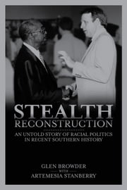 Stealth Reconstruction - An Untold Story of Racial Politics in Recent Southern History ebook by Glen Browder