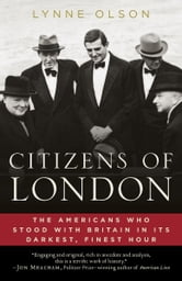 Citizens of London - The Americans Who Stood with Britain in Its Darkest, Finest Hour ebook by Lynne Olson