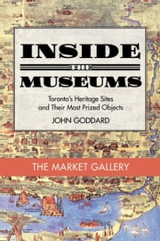 Inside the Museum — The Market Gallery ebook by John Goddard