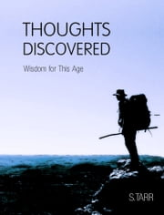 Wisdom for This Age (Thoughts Discovered: Volume Two) ebook by S. Tarr
