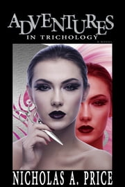 Adventures in Trichology: A Novel ebook by Nicholas A. Price