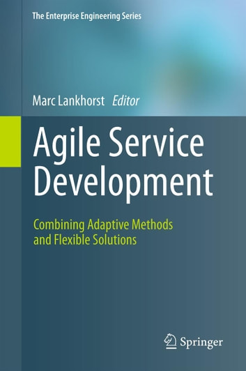Agile Service Development - Combining Adaptive Methods and Flexible Solutions ebook by