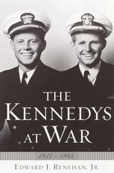 The Kennedys at War - 1937-1945 ebook by Edward J. Renehan, Jr.