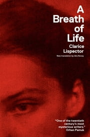 A Breath of Life ebook by Clarice Lispector,Johnny Lorenz,Benjamin Moser