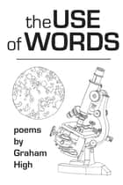 The Use of Words ebook by Graham High