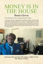 Money Is in the House ebook by Barrie Glover