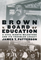 Brown v. Board of Education : A Civil Rights Milestone and Its Troubled Legacy ebook by James T. Patterson