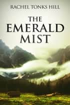 The Emerald Mist ebook by Rachel Tonks Hill