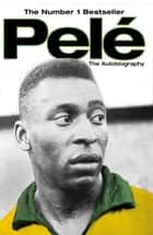 Pele: The Autobiography ebook by Pelé