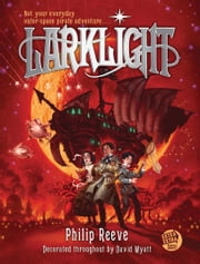 Larklight - A Rousing Tale of Dauntless Pluck in the Farthest Reaches of Space ebook by Philip Reeve,David Wyatt