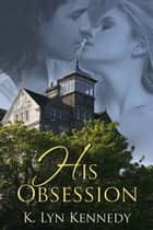 His Obsession ebook by K. Lyn Kennedy