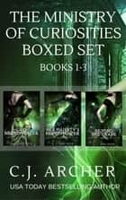 The Ministry of Curiosities Boxed Set - Books 1-3 ebook by C.J. Archer