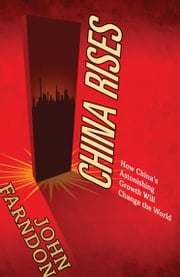 China Rises - How China's Astonishing Growth Will Change the World ebook by John Farndon