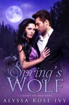 Spring's Wolf (A Court of Shifters Chronicles #2) ebook by Alyssa Rose Ivy