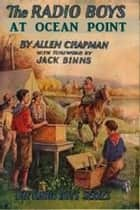 The Radio Boys at Ocean Point ebook by Allen Chapman