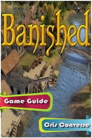 Banished Game Guide ebook by Cris Converse