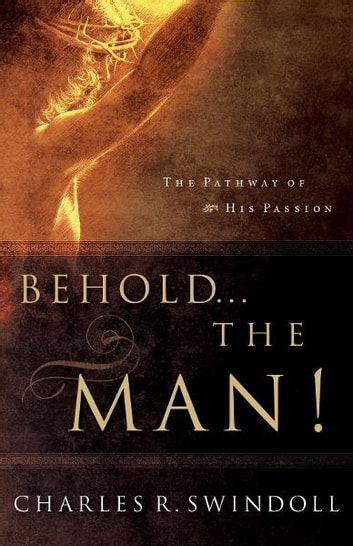 Behold... the Man! ebook by Charles Swindoll