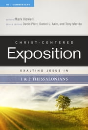 Exalting Jesus in 1 & 2 Thessalonians ebook by Mark Howell,David Platt,Dr. Daniel L. Akin,Tony Merida