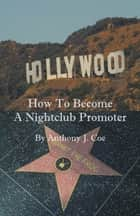 How To Become A Nightclub Promoter ebook by Anthony Coe