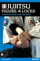 Jujitsu Figure-4 Locks ebook by George Kirby