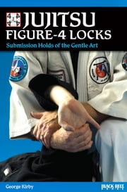 Jujitsu Figure-4 Locks - Submission Holds of the Gentle Art ebook by George Kirby