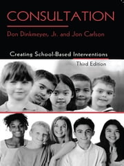 Consultation - Creating School-Based Interventions ebook by Jon Carlson,Don Dinkmeyer, Jr.