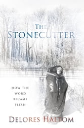 The Stonecutter - How The Word Became Flesh ebook by Delores Haltom