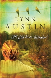All She Ever Wanted ebook by Lynn Austin