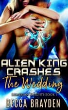 Alien King Crashes the Wedding ebook by
