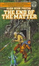 The End of the Matter ebook by Alan Dean Foster