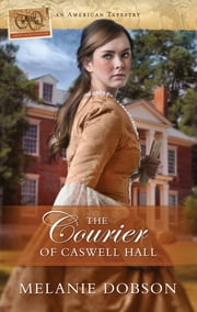 The Courier of Caswell Hall ebook by Melanie Dobson
