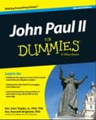 John Paul II For Dummies, Special Edition ebook by Rev. John Trigilio Jr., Rev. Kenneth Brighenti, Rev. Jonathan Toborowsky,...