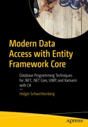 Modern Data Access with Entity Framework Core - Database Programming Techniques for .NET, .NET Core, UWP, and Xamarin with C# ebook by Holger Schwichtenberg