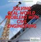 Solving Real World Problems with Civil Engineering eBook by Therese Shea, Christine Poolos