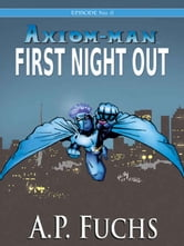 Axiom-man: First Night Out (The Axiom-man Saga, Episode No. 0) ebook by A.P. Fuchs