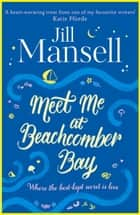 Meet Me at Beachcomber Bay: The feel-good bestseller to brighten your day ebook by Jill Mansell
