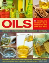 Oils - 200 Traditional Ways with Natures Oils in the Kitchen and Home, Shown in 350 Images ebook by Bridget Jones