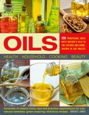 Oils - 200 Traditional Ways with Natures Oils in the Kitchen and Home, Shown in 350 Images ebook by Kobo.Web.Store.Products.Fields.ContributorFieldViewModel