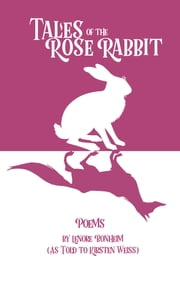 Tales of the Rose Rabbit - Poems ebook by Kirsten Weiss