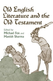 Old English Literature and the Old Testament ebook by Michael Fox,Manish Sharma