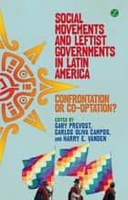 Social Movements and Leftist Governments in Latin America ebook by Gary Prevost,Carlos Oliva Campos,Harry E Vanden