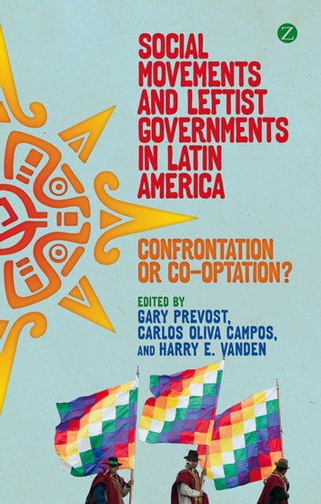 Social Movements and Leftist Governments in Latin America - Confrontation or Co-optation? ebook by