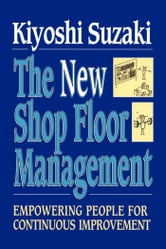 New Shop Floor Management - Empowering People for Continuous Improvement ebook by Kiyoshi Suzaki