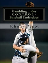 Gambling under C.O.N.T.R.O.L: Baseball Underdogs ebook by Johnny Depot