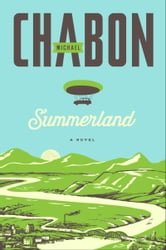 Summerland - A Novel ebook by Michael Chabon