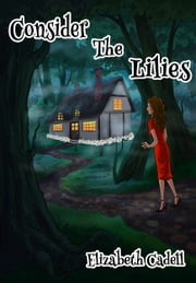 Consider The Lilies ebook by Elizabeth Cadell