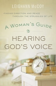Woman's Guide to Hearing God's Voice, A - Finding Direction and Peace Through the Struggles of Life ebook by Leighann McCoy
