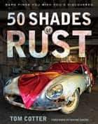 50 Shades of Rust ebook by Tom Cotter