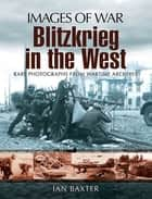Blitzkrieg in the West 電子書 by Baxter, Ian